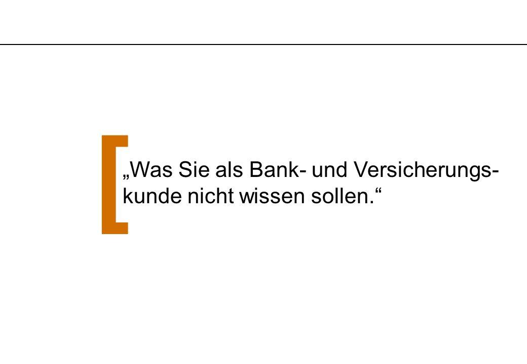 """[ """"Was Sie als Bank- und Versicherungs- kunde nicht wissen sollen."""